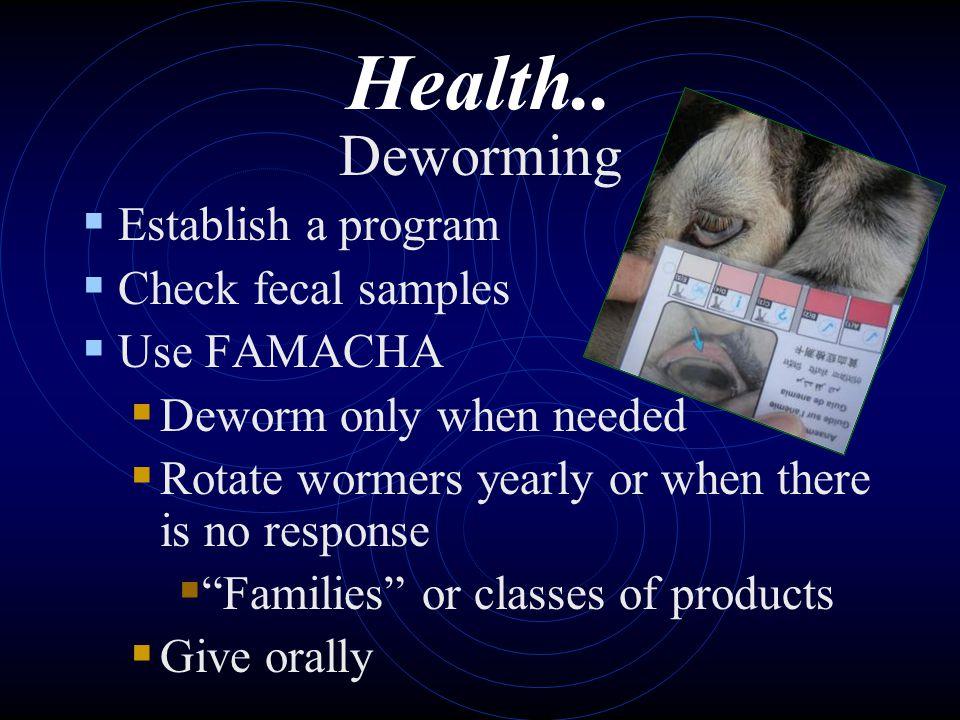 Health.. Deworming Establish a program Check fecal samples Use FAMACHA