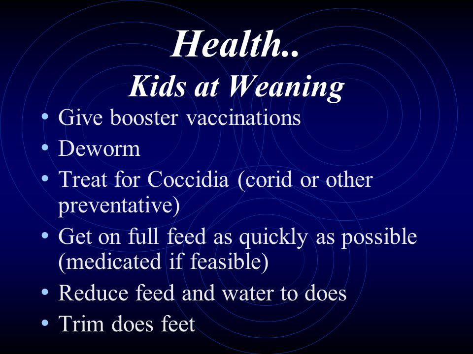 Health.. Kids at Weaning Give booster vaccinations Deworm