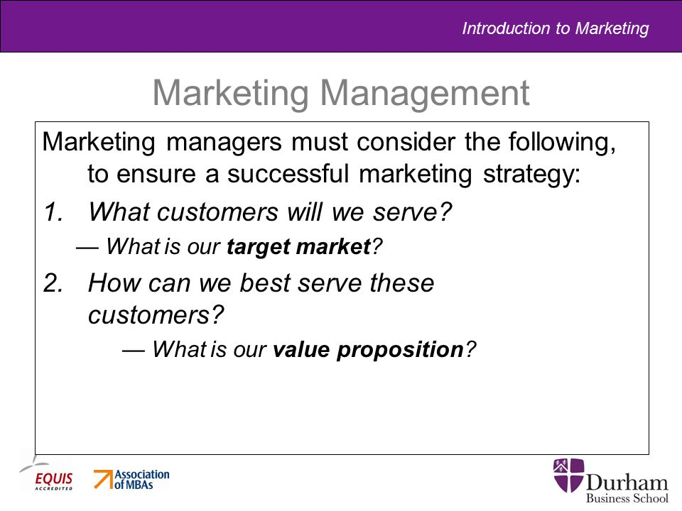 Marketing Management Marketing managers must consider the following, to ensure a successful marketing strategy: