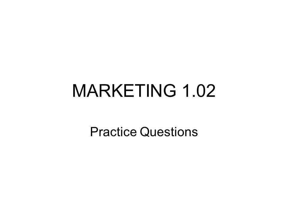 MARKETING 1.02 Practice Questions