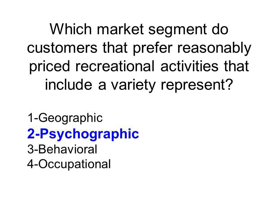 Which market segment do customers that prefer reasonably priced recreational activities that include a variety represent