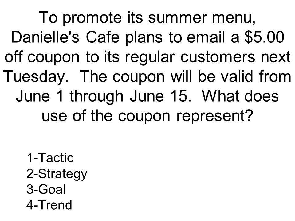 To promote its summer menu, Danielle s Cafe plans to email a $5