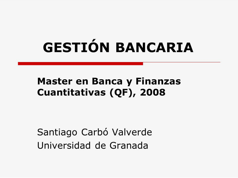 GESTIÓN BANCARIA Master en Banca y Finanzas Cuantitativas (QF), 2008
