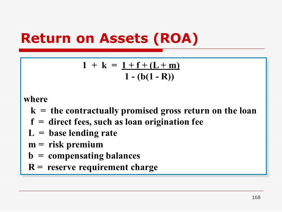 Return on Assets (ROA) 1 + k = 1 + f + (L + m) 1 - (b(1 - R)) where
