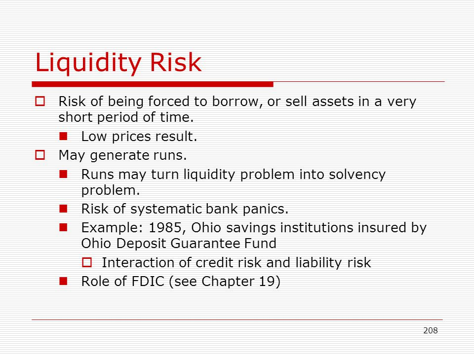 Liquidity Risk Risk of being forced to borrow, or sell assets in a very short period of time. Low prices result.