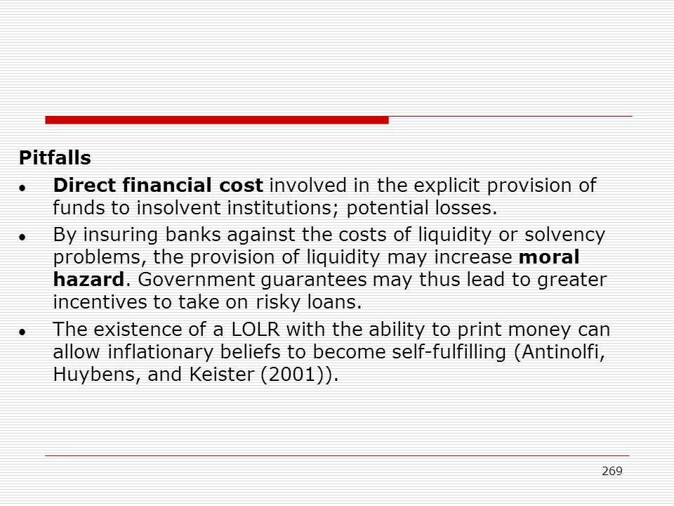 Pitfalls Direct financial cost involved in the explicit provision of funds to insolvent institutions; potential losses.