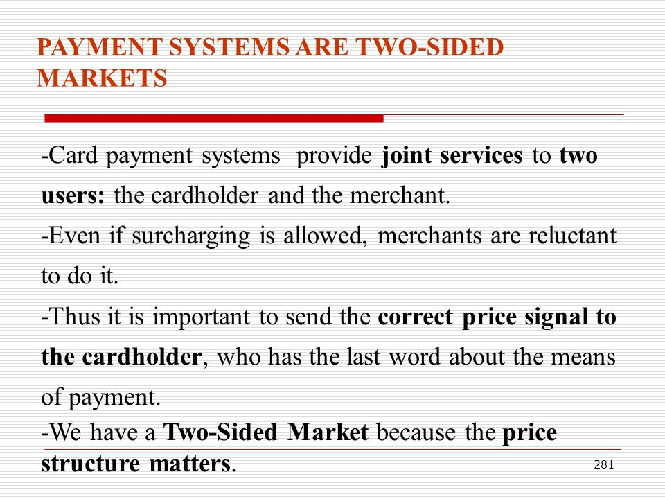 PAYMENT SYSTEMS ARE TWO-SIDED MARKETS
