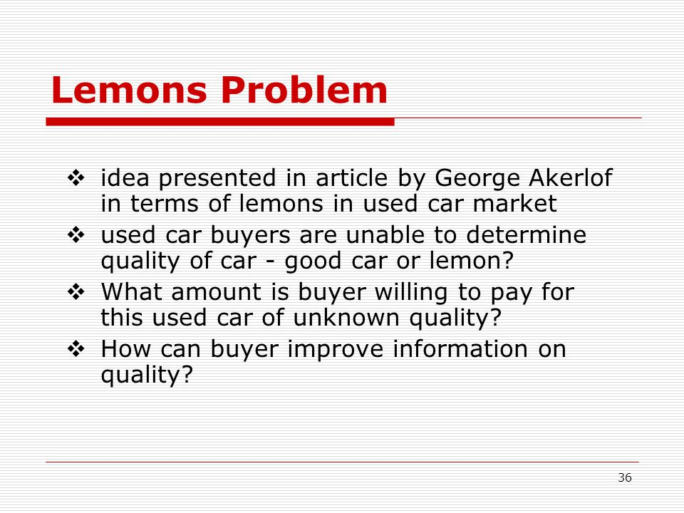 Lemons Problem idea presented in article by George Akerlof in terms of lemons in used car market.