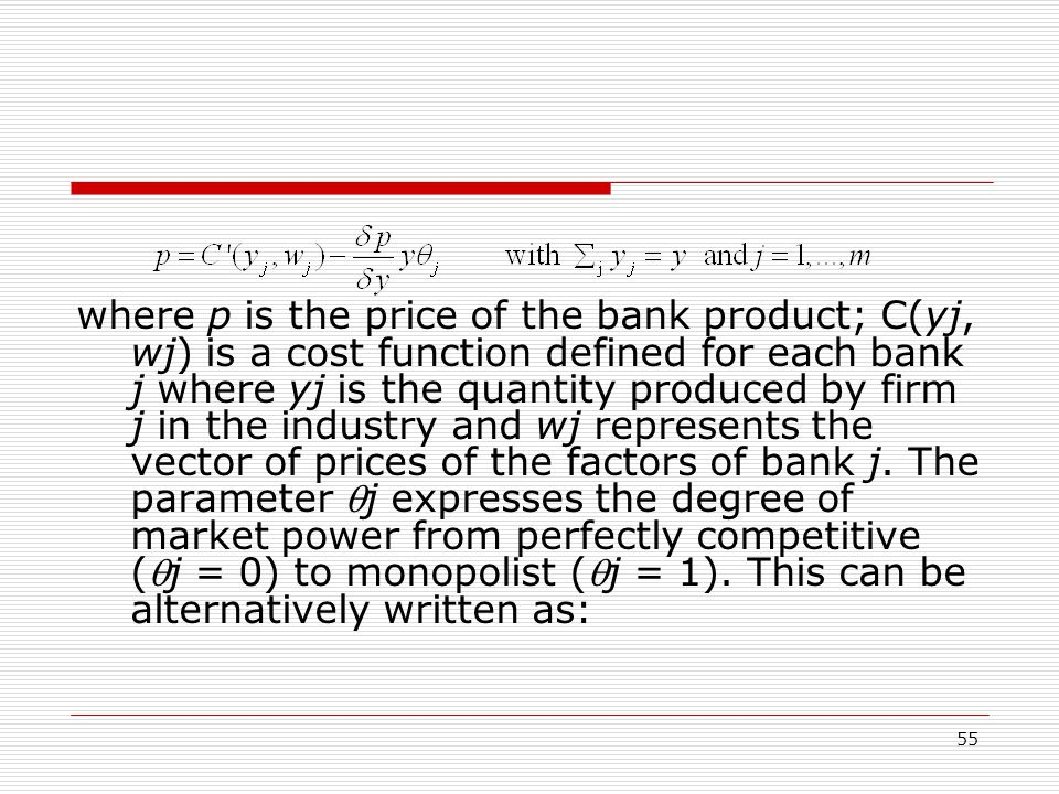 where p is the price of the bank product; C(yj, wj) is a cost function defined for each bank j where yj is the quantity produced by firm j in the industry and wj represents the vector of prices of the factors of bank j.
