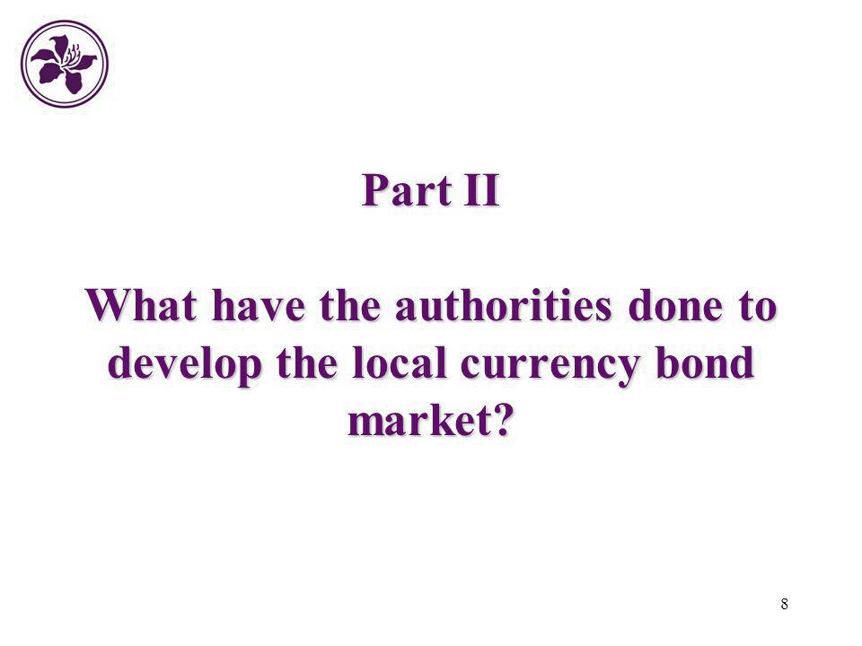Part II What have the authorities done to develop the local currency bond market