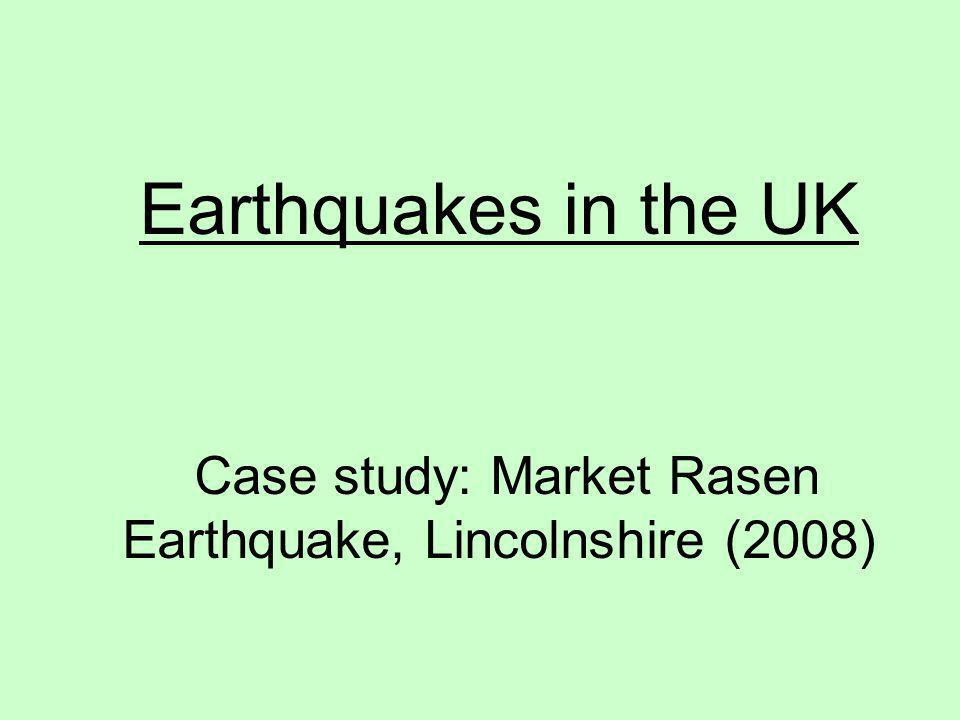 Earthquakes in the UK Case study: Market Rasen Earthquake, Lincolnshire (2008)
