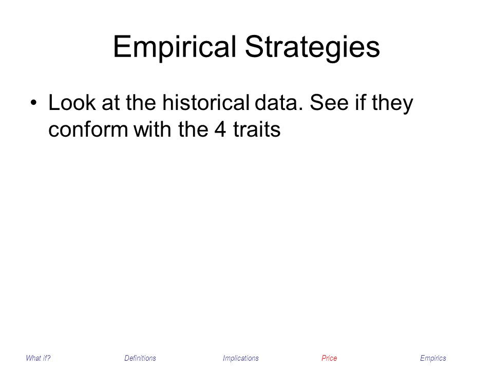 Empirical Strategies Look at the historical data. See if they conform with the 4 traits.