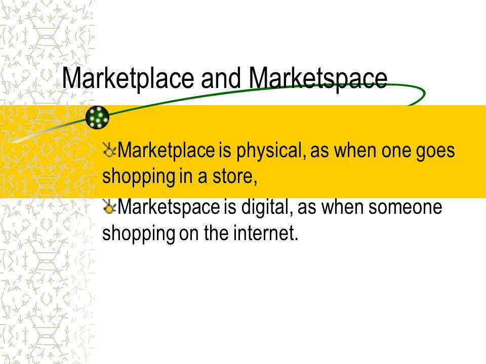 Marketplace and Marketspace
