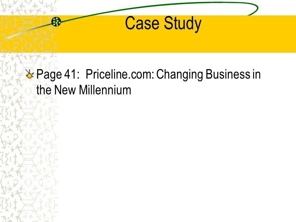 Case Study Page 41: Priceline.com: Changing Business in the New Millennium