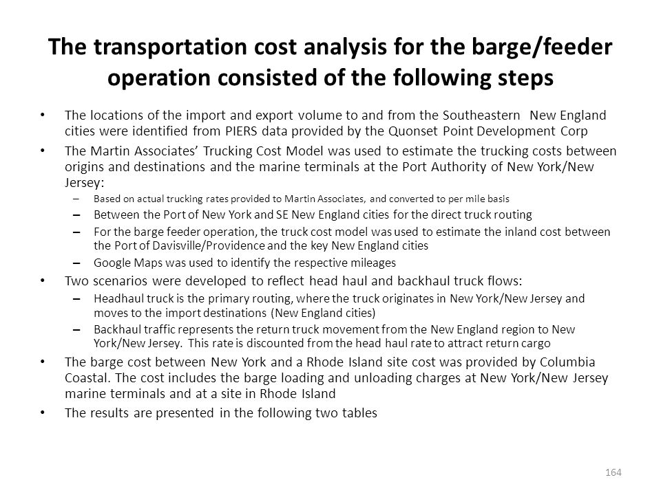 For imports moving into New England (headhaul move) the direct trucking cost from marine terminals in New York to New England import consumption points is, on average, $120 per container lower than a barge feeder service