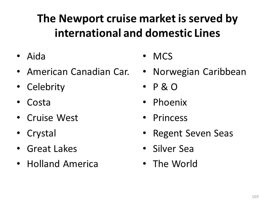 Newport has an active cruise market as described by the Newport & Bristol County Convention & Visitors Bureau