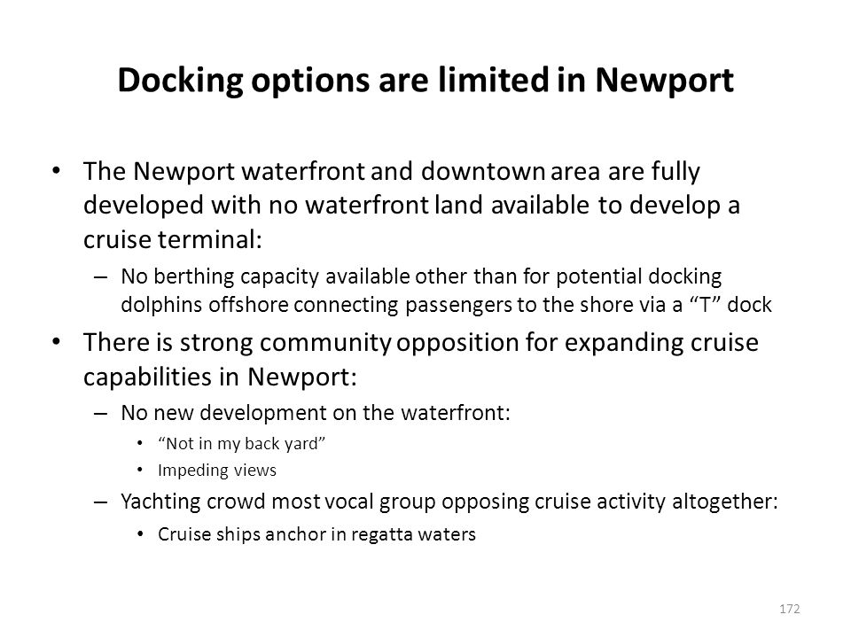 There are limited alternative locations for potential cruise berthing to serve the Newport tourist market