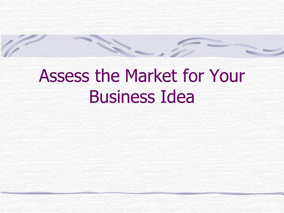 Assess the Market for Your Business Idea