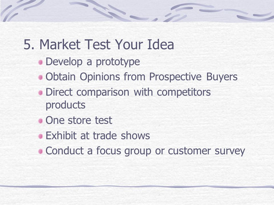 5. Market Test Your Idea Develop a prototype