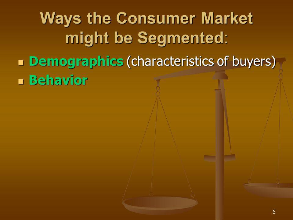 Ways the Consumer Market might be Segmented: