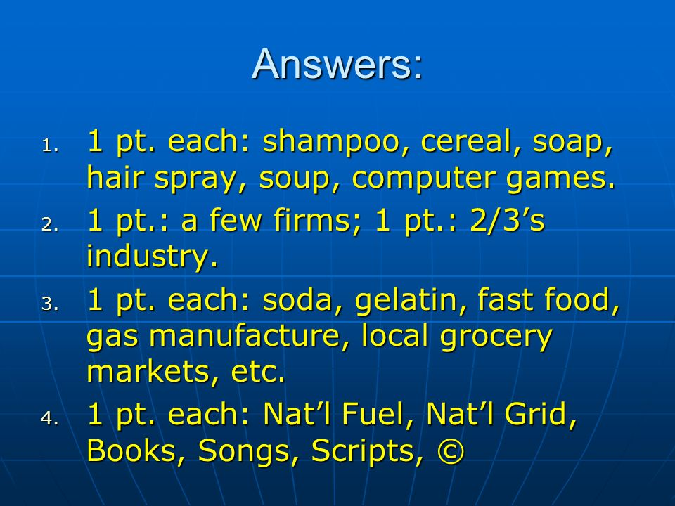 Answers: 1 pt. each: shampoo, cereal, soap, hair spray, soup, computer games. 1 pt.: a few firms; 1 pt.: 2/3's industry.