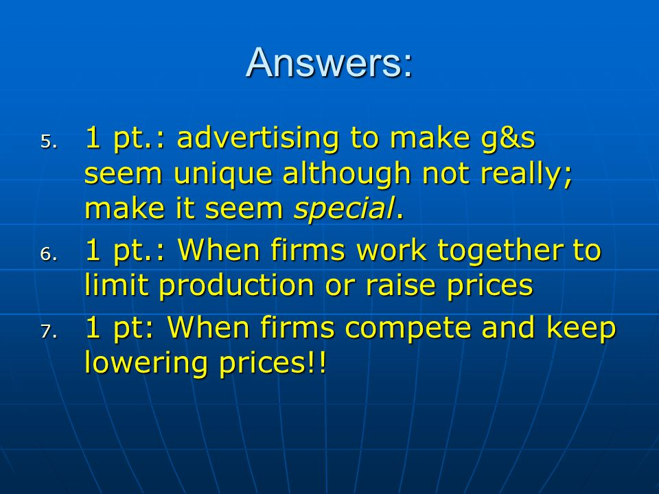 Answers: 1 pt.: advertising to make g&s seem unique although not really; make it seem special.