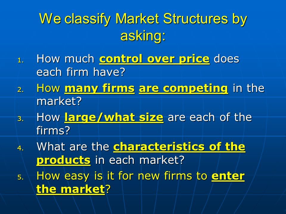 We classify Market Structures by asking: