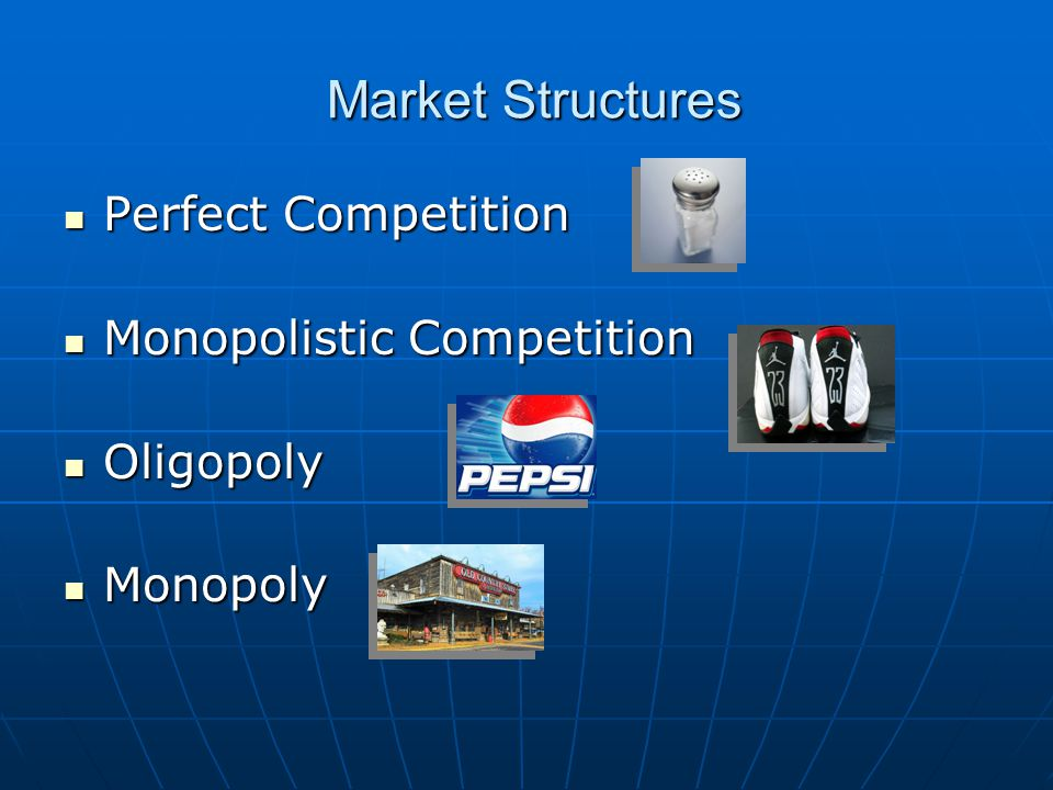 Market Structures Perfect Competition Monopolistic Competition