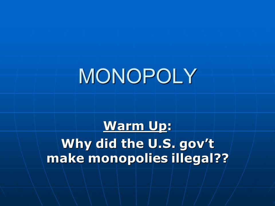 Warm Up: Why did the U.S. gov't make monopolies illegal