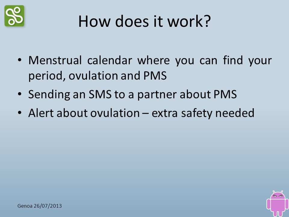 How does it work Menstrual calendar where you can find your period, ovulation and PMS. Sending an SMS to a partner about PMS.