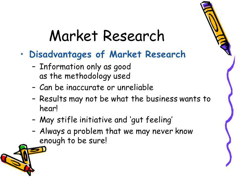 disadvantages of market research Attached is a cloze worksheet where students can identify strengths and weaknesses of primary and secondary research methods it then acts as notes for exercise books we really hope it is useful to you and saves you some preparation time.