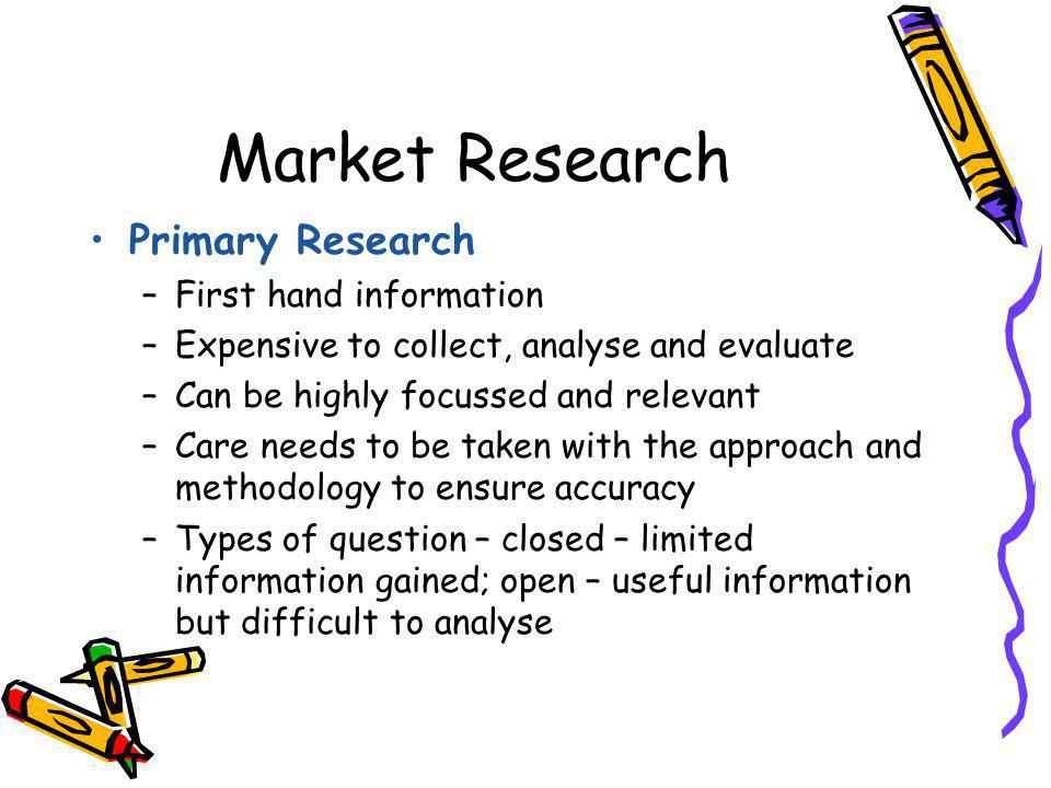 type of primary research Primary research delivers more specific results than secondary research, which is an especially important consideration when you're launching a new product or.