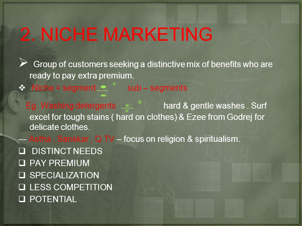 2. NICHE MARKETING Group of customers seeking a distinctive mix of benefits who are ready to pay extra premium.