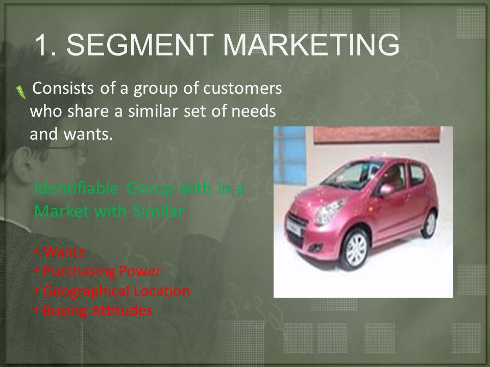 1. SEGMENT MARKETING Identifiable Group with in a Market with Similar