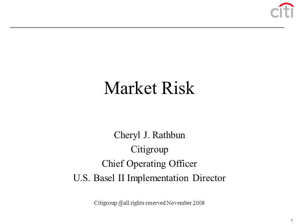 Market Risk Cheryl J. Rathbun Citigroup Chief Operating Officer
