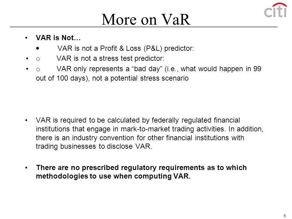 More on VaR VAR is Not… · VAR is not a Profit & Loss (P&L) predictor: