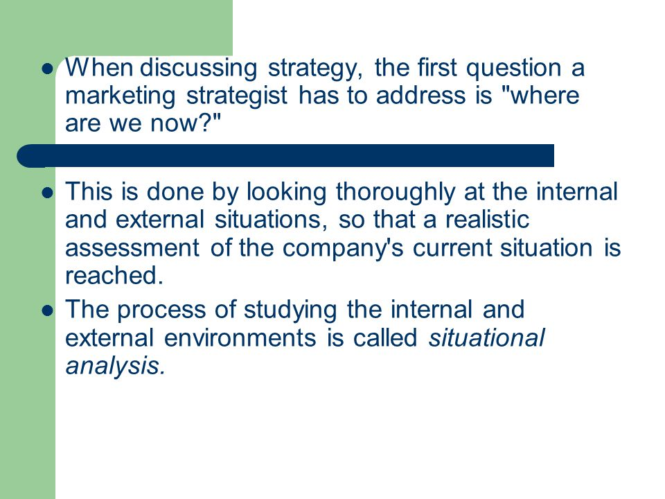 When discussing strategy, the first question a marketing strategist has to address is where are we now