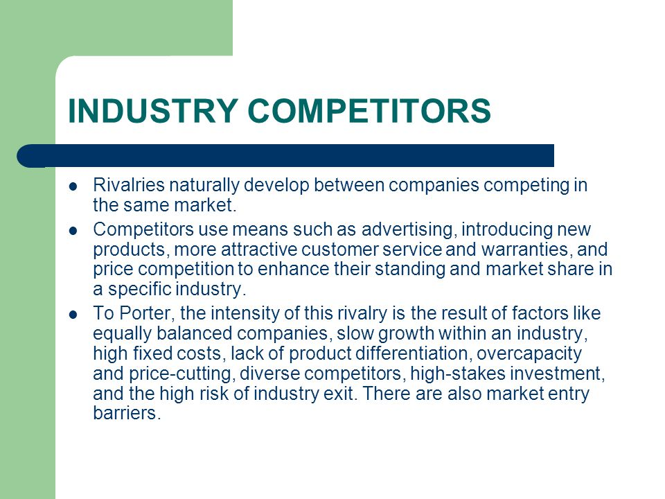 INDUSTRY COMPETITORS Rivalries naturally develop between companies competing in the same market.