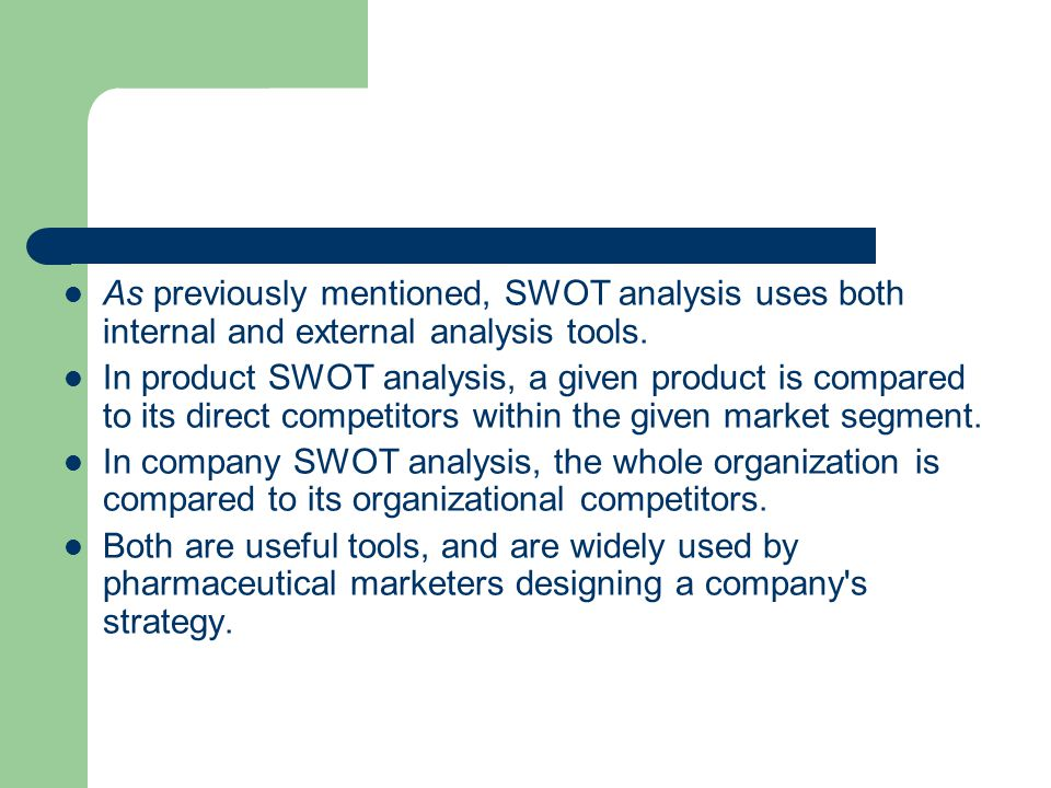 As previously mentioned, SWOT analysis uses both internal and external analysis tools.