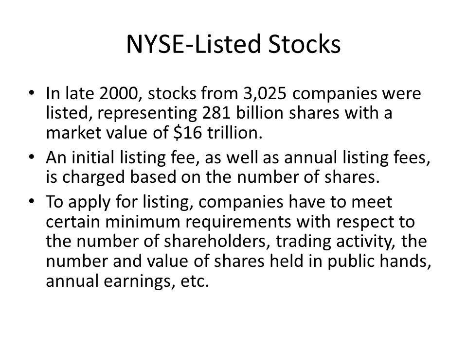 NYSE-Listed Stocks In late 2000, stocks from 3,025 companies were listed, representing 281 billion shares with a market value of $16 trillion.