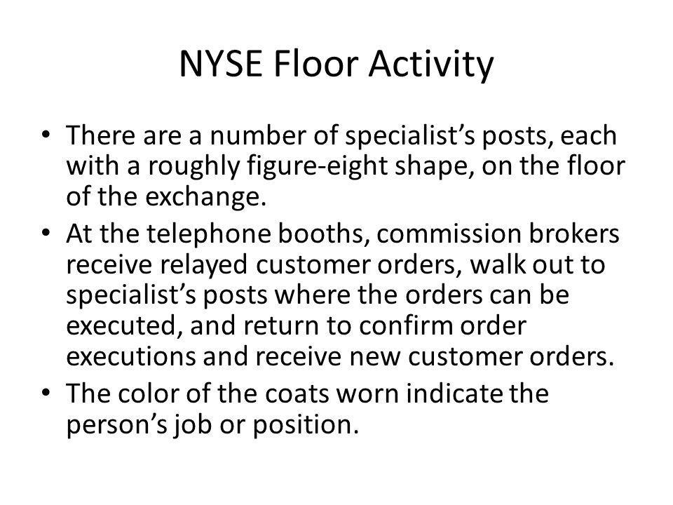 NYSE Floor Activity There are a number of specialist's posts, each with a roughly figure-eight shape, on the floor of the exchange.