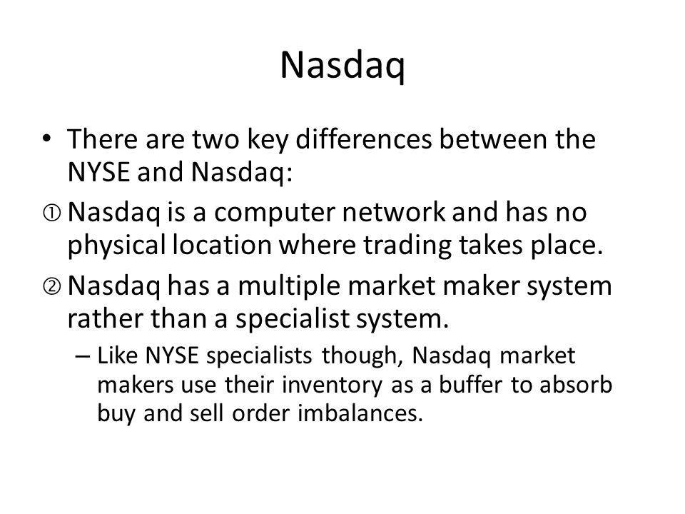 Nasdaq There are two key differences between the NYSE and Nasdaq: