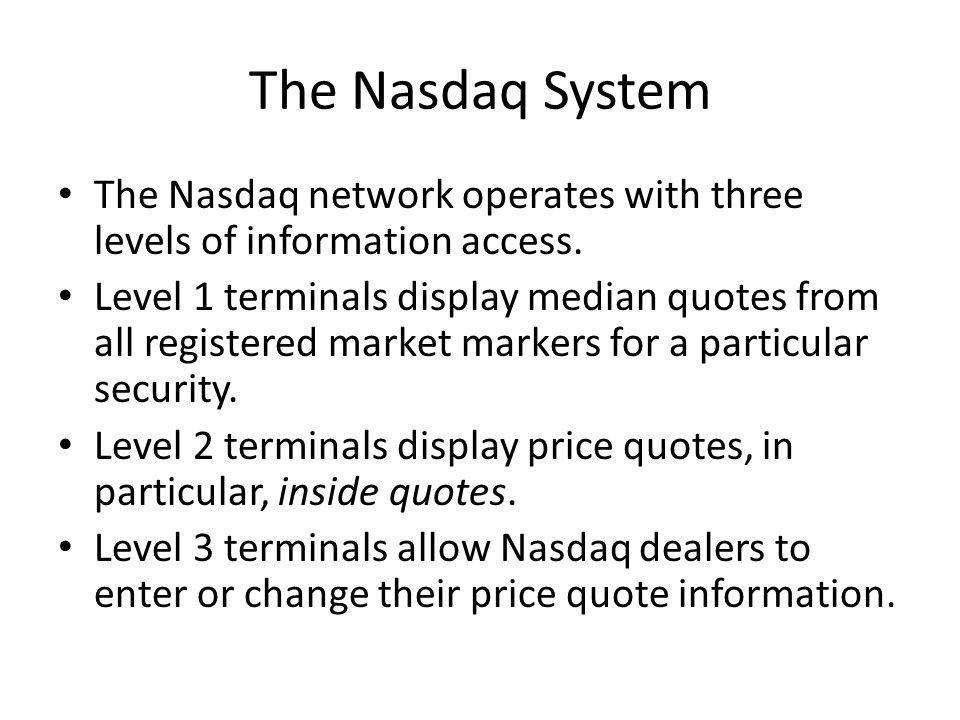 The Nasdaq System The Nasdaq network operates with three levels of information access.