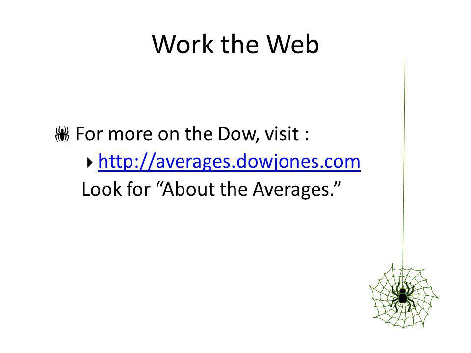 Work the Web For more on the Dow, visit : http://averages.dowjones.com