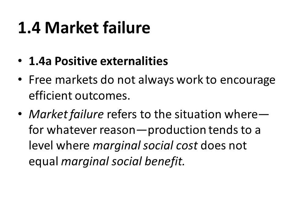1.4 Market failure 1.4a Positive externalities