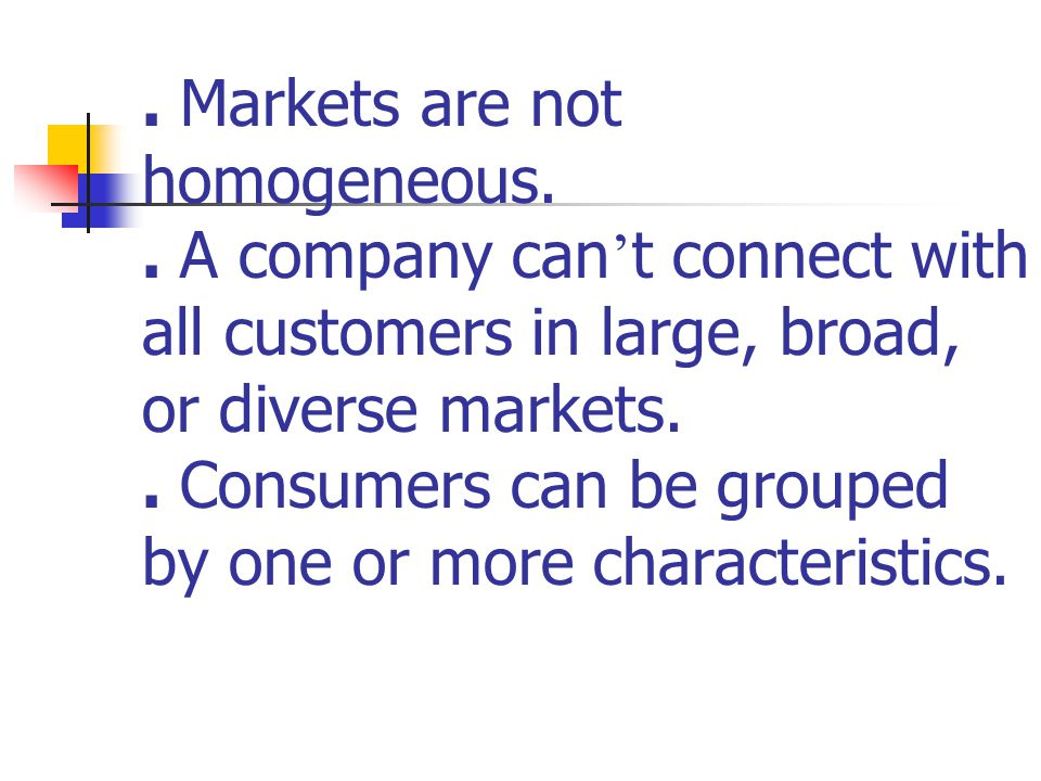 Market Segments:. Markets are not homogeneous