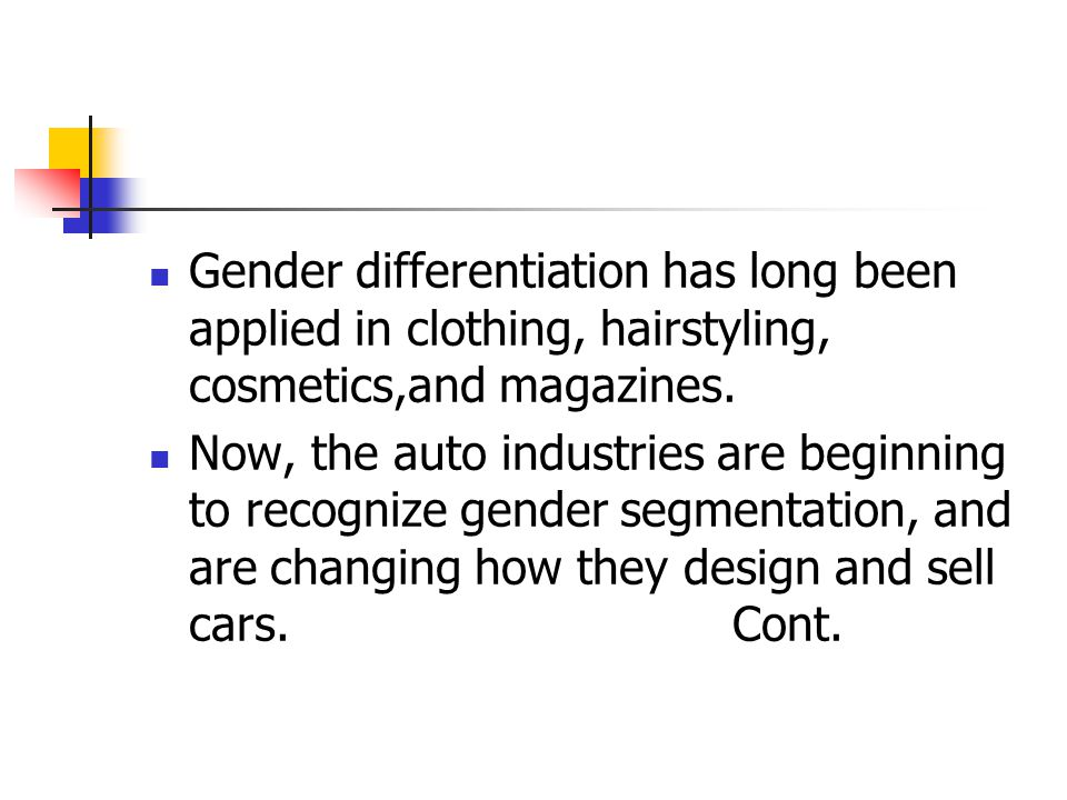 Gender differentiation has long been applied in clothing, hairstyling, cosmetics,and magazines.
