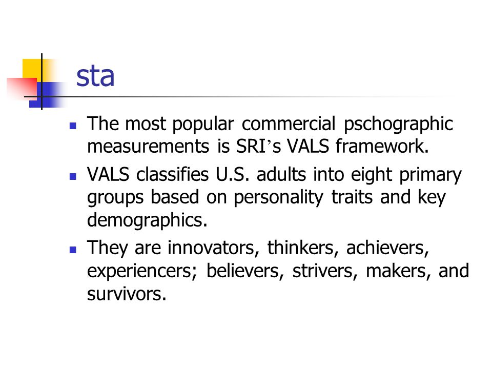sta The most popular commercial pschographic measurements is SRI's VALS framework.