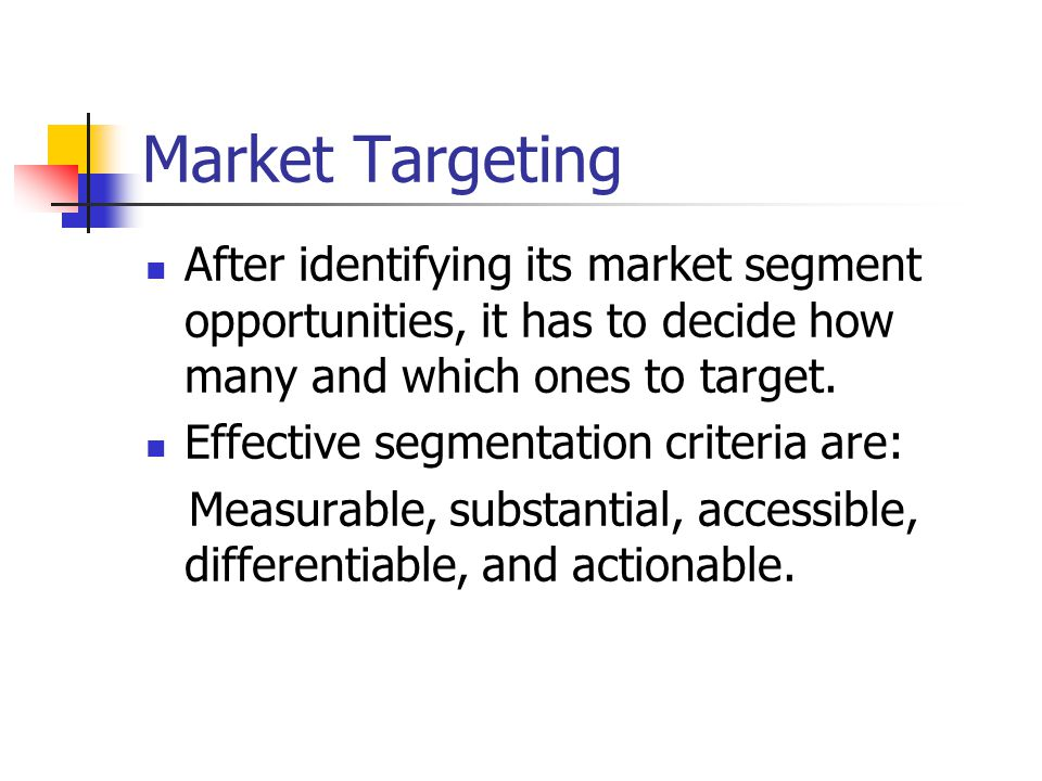 Market Targeting After identifying its market segment opportunities, it has to decide how many and which ones to target.