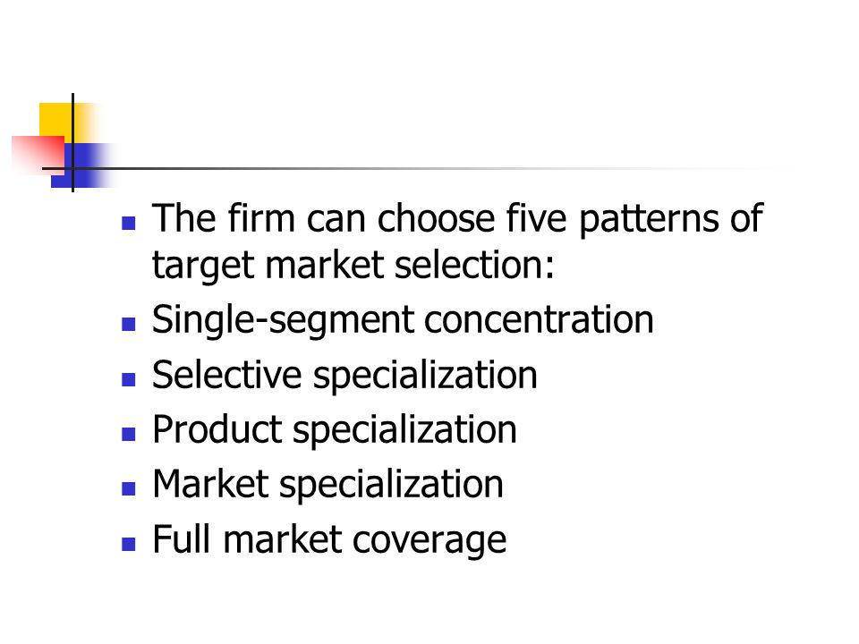 The firm can choose five patterns of target market selection: